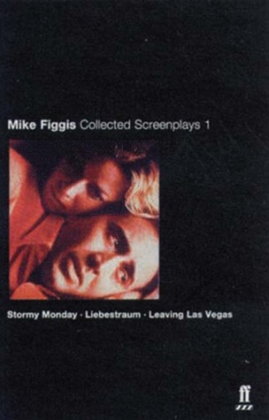 Collected Screenplays 1: Stormy Monday / Liebestraum / Leaving Las Vegas