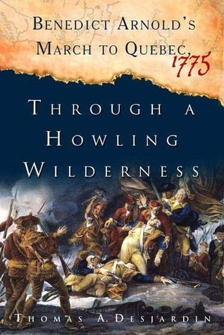 through-a-howling-wilderness-benedict-arnold-s-march-to-quebec-1775