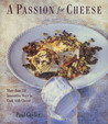 A Passion for Cheese: More Than 130 Innovative Ways To Cook With Cheese