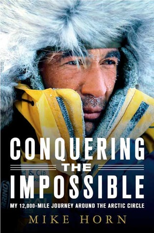 Ebook Conquering the Impossible: My 12,000-Mile Journey Around the Arctic Circle by Mike Horn DOC!