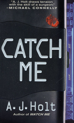 Catch Me by A.J. Holt