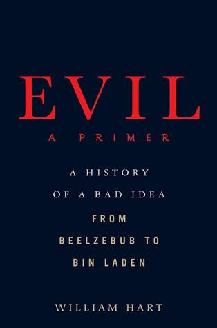 Evil: A Primer: A History of a Bad Idea from Beelzebub to Bin Laden Descargar un libro de google books mac