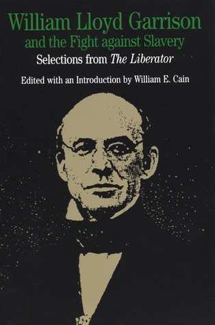 William Lloyd Garrison and the Fight Against Slavery: Selections from The Liberator