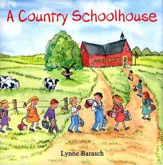A Country Schoolhouse by Lynne Barasch