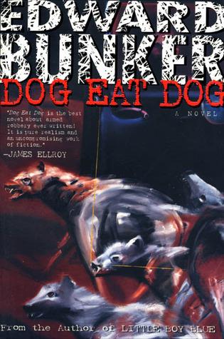 Dog Eat Dog by Edward Bunker