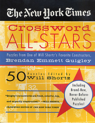 The New York Times Crossword All-Stars: 50 Puzzles from One of Will Shortz's Favorite Constructors, Brendan Emmett Quigley