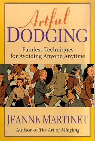Artful Dodging: Painless Techniques for Avoiding Anyone, Anytime