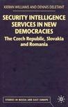 Security Intelligence Services In New Democracies: The Czech Republic, Slovakia And Romania