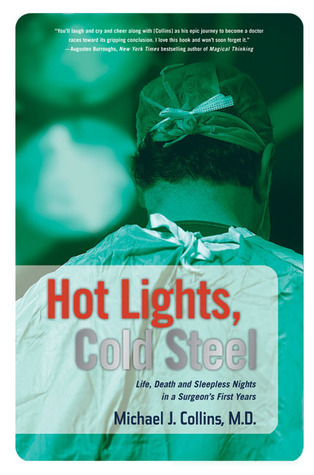 hot-lights-cold-steel-life-death-and-sleepless-nights-in-a-surgeon-s-first-years