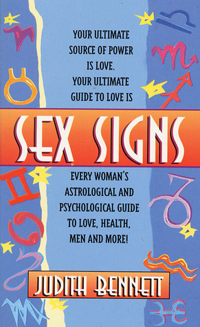 Sex Signs: Every Woman's Astrological and Psychological Guide to Love, Health, Men and More!