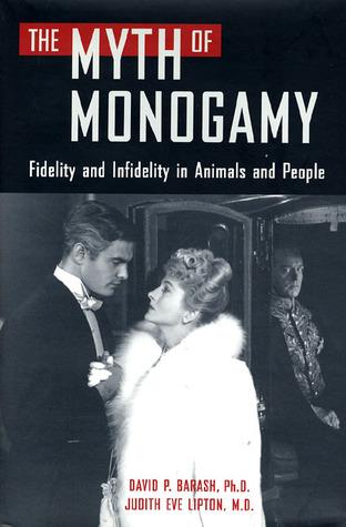 The Myth of Monogamy by David Philip Barash