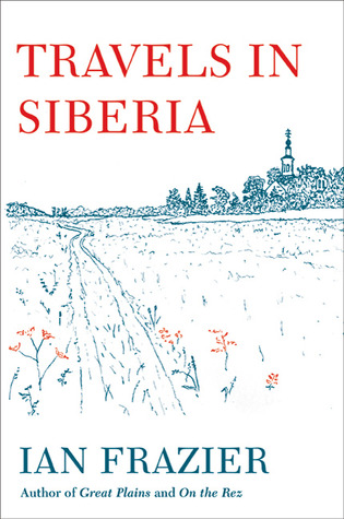 Travels in Siberia by Ian Frazier