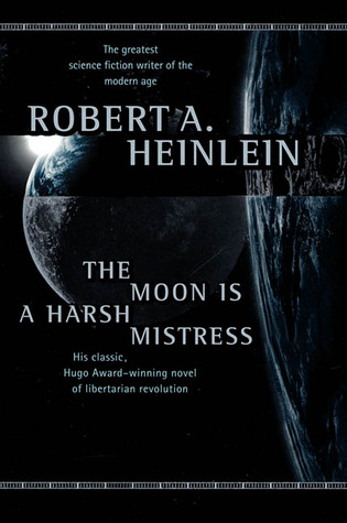 The Moon is a Harsh Mistress by Robert A. Heinlein