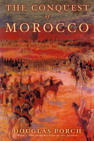 The Conquest of Morocco by Douglas Porch
