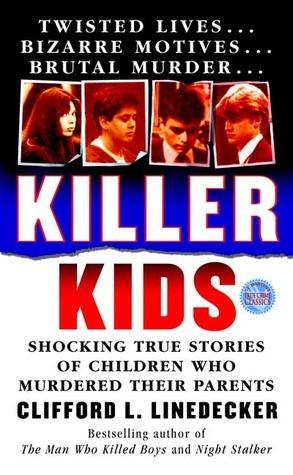 Killer Kids: Shocking True Stories Of Children Who Murdered Their Parents (True Crime