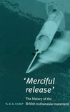 Merciful Release: The History of the British Euthenasia Movement