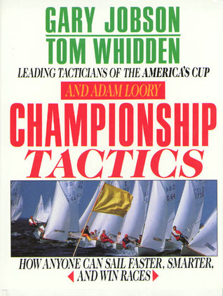 Championship Tactics: How Anyone Can Sail Faster, Smarter, and Win Races