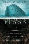 Before the Flood: The Biblical Flood as a Real Event and How It Changed the Course of Civilization