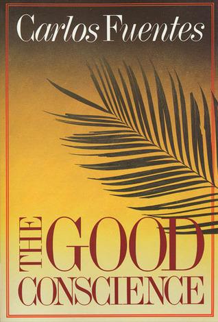 The Good Conscience by Carlos Fuentes