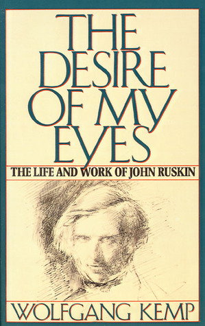 The Desire of My Eyes: The Life & Work of John Ruskin