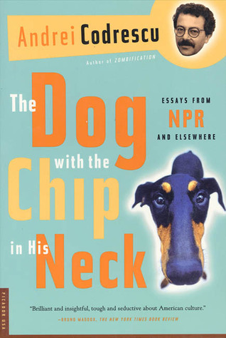 The Dog with the Chip in His Neck by Andrei Codrescu