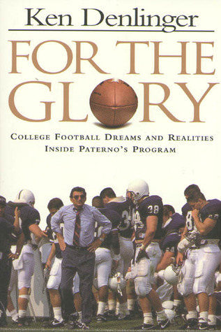 For the Glory: College Football Dreams and Realities Inside Paterno's Program