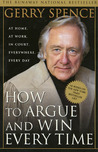 How to Argue & Win Every Time by Gerry Spence