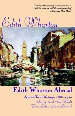 Edith Wharton Abroad: Selected Travel Writings, 1888-1920