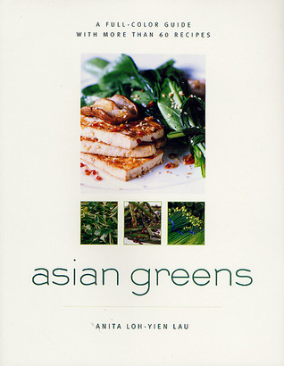 Asian Greens: A Full-Color Guide, Featuring 75 Recipes