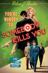 You're Nobody 'Til Somebody Kills You (Rat Pack Mysteries #4)