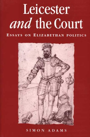 Leicester and the Court: Essays on Elizabethan Politics