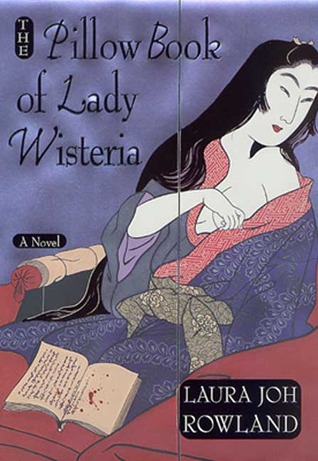 The Pillow Book of Lady Wisteria by Laura Joh Rowland