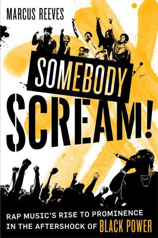 Somebody Scream!: Rap Music's Rise to Prominence in the Aftershock of Black Power