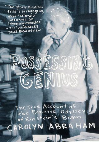 Ebook Possessing Genius: The True Account of the Bizarre Odyssey of Einstein's Brain by Carolyn Abraham read!