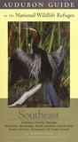 Audubon Guide to the National Wildlife Refuges: Southeast: Alabama, Florida, Georgia, Kentucky, Mississippi, North Carolina, Puerto Rico, South Carolina, Tennessee, Us Virgin Islands