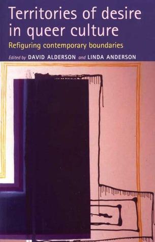 Territories of Desire in Queer Culture: Refiguring the Contemporary Boundaries