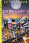 Latin Moon in Manhattan: A Novel
