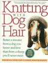 Knitting With Dog Hair by Kendall Crolius