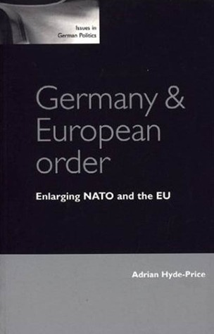 Germany and European Order: Enlarging NATO and the EU