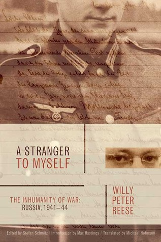 A Stranger to Myself: The Inhumanity of War: Russia, 1941-1944