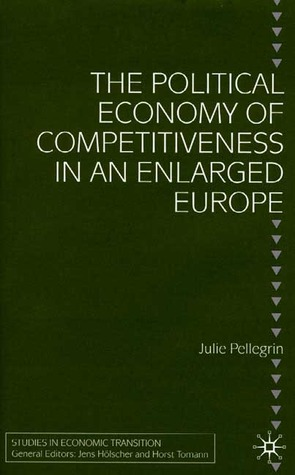 The Political Economy Of Competitiveness In An Enlarged Europe