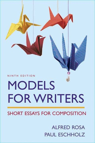 models for writers short essays for composition by alfred rosa
