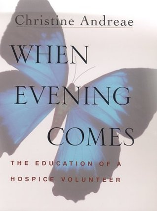 When Evening Comes: The Education of a Hospice Volunteer