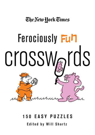 The New York Times Ferociously Fun Crosswords: 150 Easy Puzzles