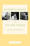 Elizabeth Bishop and The New Yorker by Elizabeth Bishop