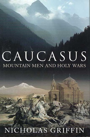 Ebook Caucasus: Mountain Men and Holy Wars by Nicholas Griffin TXT!
