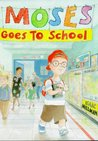 Moses Goes to School by Isaac Millman