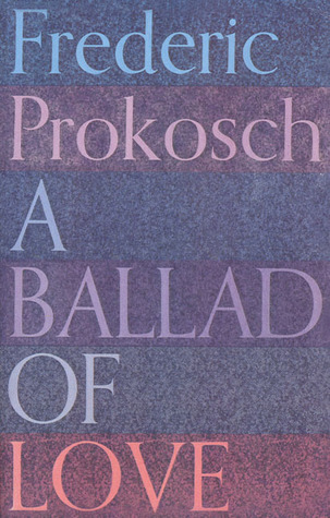 Ebook A Ballad of Love by Frederic Prokosch TXT!