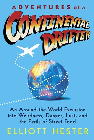 Adventures of a Continental Drifter by Elliott Hester