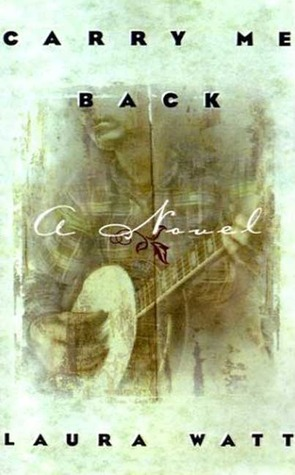 Carry Me Back by Laura Watt